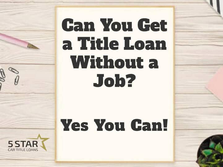 Can I get a title loan without a job