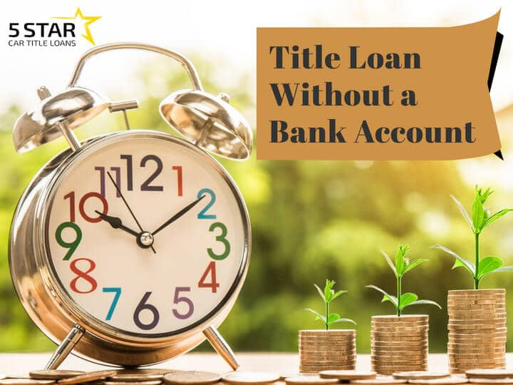 Title Loan Without a Bank Account