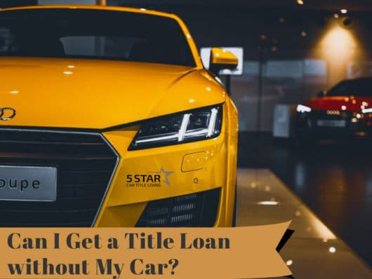 Can I Get a Title Loan without My Car